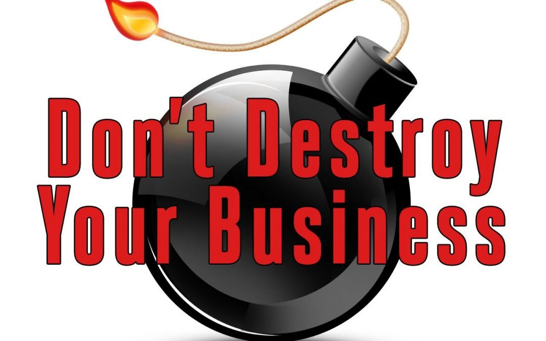 How to keep from destroying your business